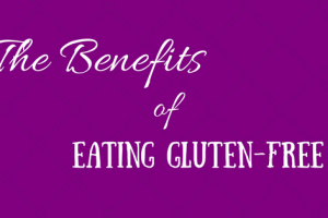 The Benefits of Eating Gluten-Free